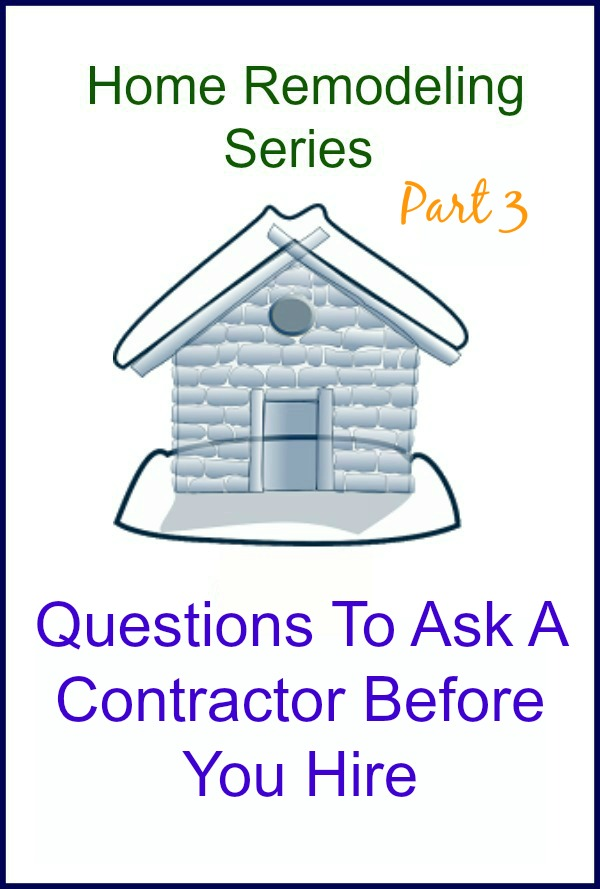 What To Ask Your Contractor: Questions To Ask Before Hiring A Contractor