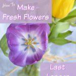 Tricks To Make Fresh Cut Flowers Last Longer