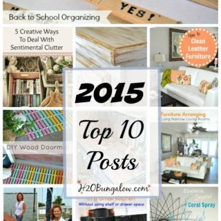 You guys picked them! My readers favorites top ten posts of 2015 cover small home living, home decor, organizing, DIY projects and more www.H2OBungalow.com