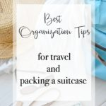 Best Organization Tips For Travel and Packing a Suitcase